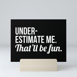 Underestimate Me That'll Be Fun (Black) Mini Art Print