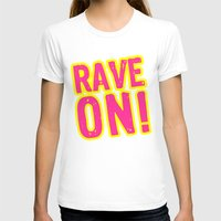 rave T-shirts featuring Rave on! by Illuminany
