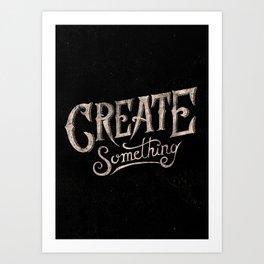 CREATE SOMETHING Art Print