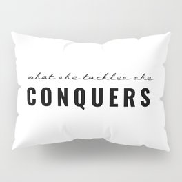 What She Tackles She Conquers Pillow Sham