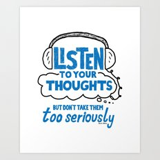Listen To Your Thoughts Art Print