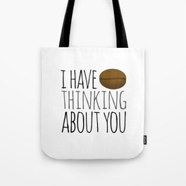 I've Bean Thinking About You Tote Bag