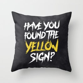 Have You Found The Yellow Sign Throw Pillow