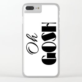 OH GOSH / OMG / Oh My Goodness Clear iPhone Case