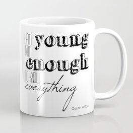 I an not young enough to know everything - Oscar Wilde quote Coffee Mug