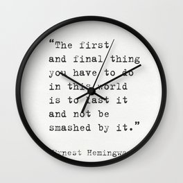 """""""The first and final thing you have to do in this world is to last it and not be smashed by it."""" Ern Wall Clock"""