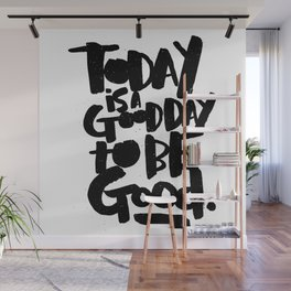 today is a good day to be good Wall Mural