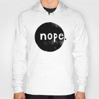 nope Hoodies featuring nope by Sabine Israel