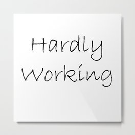 Hardly Working Metal Print