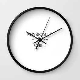 Physically Unable To Chill, Relax Quote, Relax Art Wall Clock