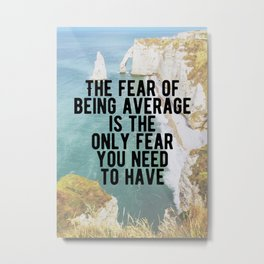 Motivational - Fear Being Average Quote Metal Print