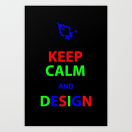 Keep Calm and Design Art Print