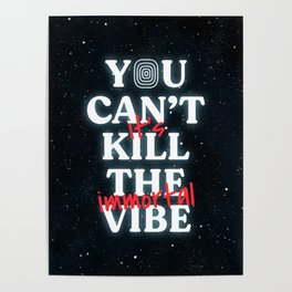 You Can't Kill The Vibe, It's Immortal Poster