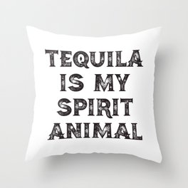 Tequila Is My Spirit Animal Throw Pillow