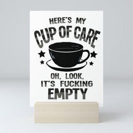 Cup Of Care Monday sarcasm Shut Up Gifts Mini Art Print