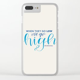 When They Go Low We Go High (#ImWithHer print) Clear iPhone Case