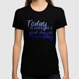 Today's gonna be a good day T-shirt