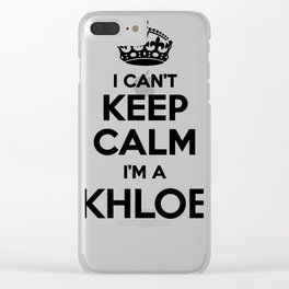 I cant keep calm I am a KHLOE Clear iPhone Case
