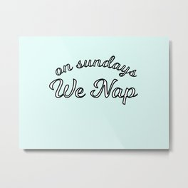 on sundays we nap Metal Print