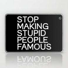 Stop making stupid people famous Laptop & iPad Skin