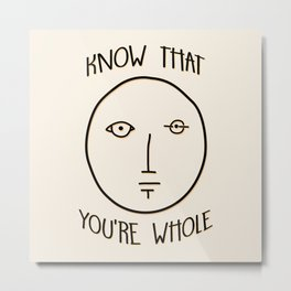 Know That You're Whole Metal Print