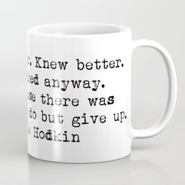 """""""We lived harder. Knew better. But we laughed anyway..."""" -Michelle Hodkins Coffee Mug"""