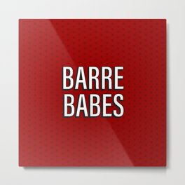 """""""Barre Babes"""" by special request Metal Print"""