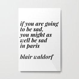 Blair Waldorf quote Metal Print