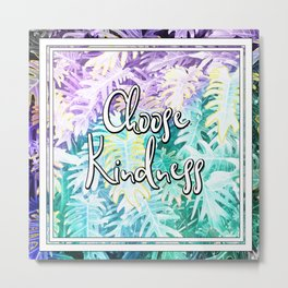 Choose Kindness - A tropical themed print Metal Print