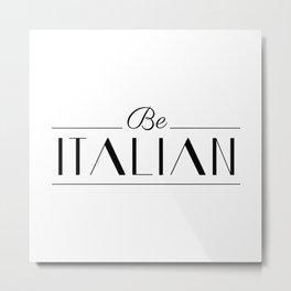 Be Italian Metal Print