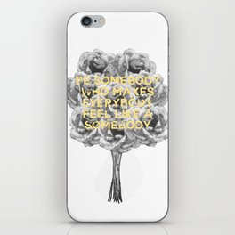 be somebody who makes everybody feel like a somebody iPhone Skin