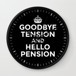 GOODBYE TENSION HELLO PENSION (Black & White) Wall Clock