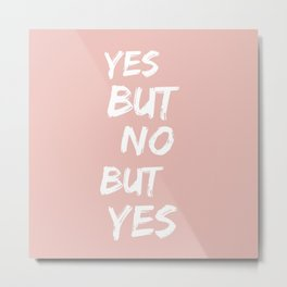Yes But No Metal Print