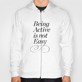 Being active is not easy. Hoody
