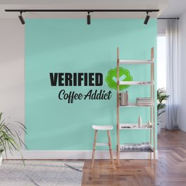 Verified coffee addict funny quote Wall Mural