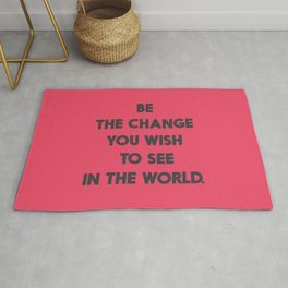Be the change you wish to see in the World, Mahatma Gandhi quote for human rights, freedom, justice Rug