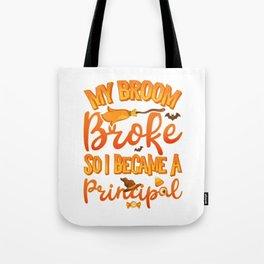 My Broom Broke So I Became A Principal Funny Halloween Tote Bag
