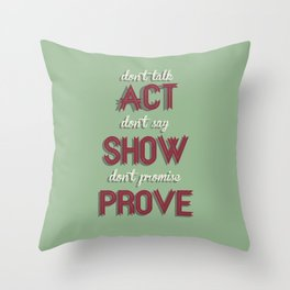 Motivational, inspiring Quote, ACT - SHOW - PROVE, inspiration, motivational Throw Pillow