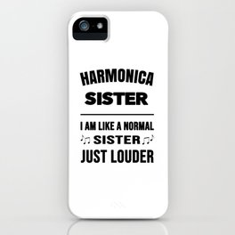 Harmonica Sister Like A Normal Sister Just Louder iPhone Case