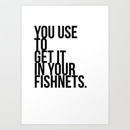 You Used To Get It In Your Fishnets.  Art Print
