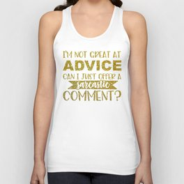 I'm Not Great At Advice Can I Just Offer A Sarcastic Comment Unisex Tank Top