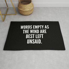Words empty as the wind are best left unsaid Rug