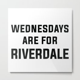 Wednesdays Are for Riverdale Metal Print