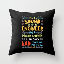 I'm A Sound Engineer Not A Miracle Worker If You Sound Bad That's Not Me It's You Throw Pillow