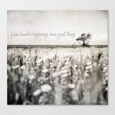 from humble beginnings come great things Canvas Print