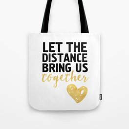 LET THE DISTANCE BRING US TOGETHER - love quote Tote Bag
