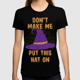 Witch - Don't Make Me Put This Hat On T-shirt