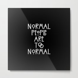 Normal people are too normal, film parody quote Metal Print