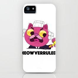 Meowverruled! iPhone Case