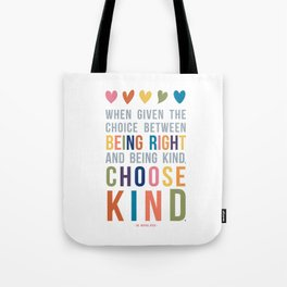 When Given the Choice Between Being Right and Being Kind, Choose Kind Quote Art Tote Bag
